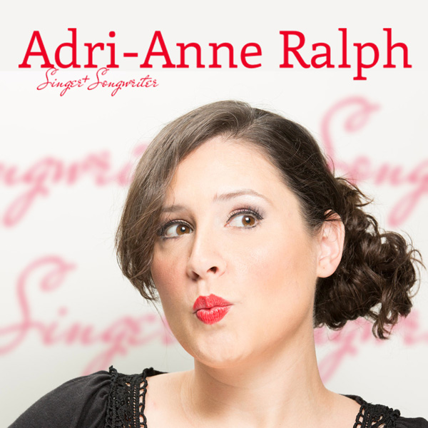 Adri-Anne Ralph, Singer-Songwriter