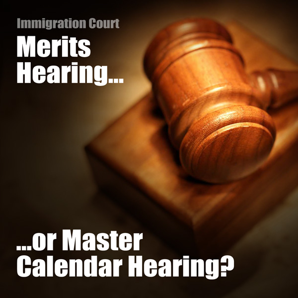 Merits Hearing vs. Master Calendar Hearing
